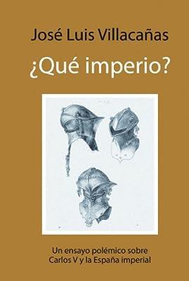 Qué imperio?: Un ensayo polémico sobre Carlos V y la España imperial Ensayo almuzara: Amazon.es: Villacañas Berlanga, José Luis: Libros