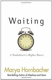 Waiting: A Nonbeliever's Higher Power: A Nonbeliever's Higher Power