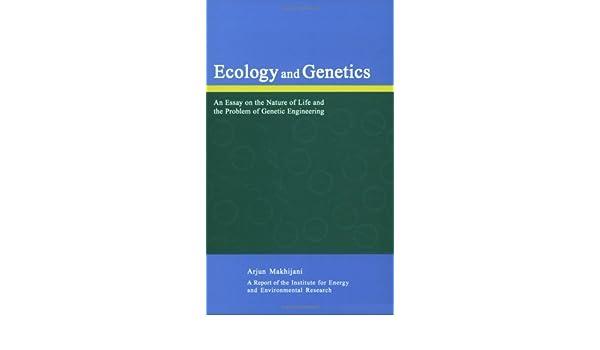Ecology And Genetics An Essay On The Nature Of Life And The Problem  Ecology And Genetics An Essay On The Nature Of Life And The Problem Of  Genetic Engineering Arjun Makhijani  Amazoncom Books