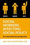 Social Workers Affecting Social Policy : An International Perspective, Gal, John, 1847429734