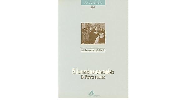 El humanismo renacentista, de Petrarca a Erasmo Cuadernos de historia: Amazon.es: Fernández Gallardo, Luis: Libros