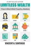 Limitless Wealth: 21 Keys to Unlock Infinite Prosperity & Abundance