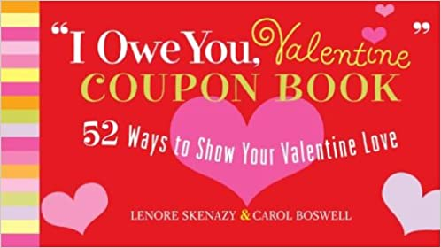 i owe you valentine coupon book 52 ways to show your valentine love lenore skenazy carol boswell 9780743292184 amazoncom books