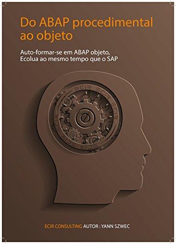 Do ABAP processual ao Objecto: Auto formar-se em ABAP objecto, Evoluir juntamente com SAP (Collection TYALGR Livro 3) (Portuguese Edition) Pdf