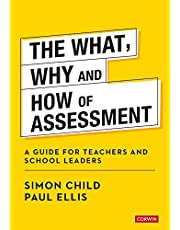 The What, Why and How of Assessment: A guide for teachers and school leaders