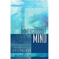 The Immeasurable Mind: The Real Science of Psychology
