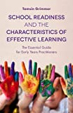 School Readiness and the Characteristics of Effective Learning: The Essential Guide for Early Years Practitioners