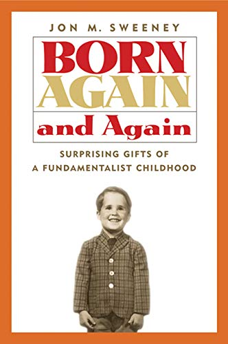 Born Again and Again: Surprising Gifts of a Fundamentalist Childhood
