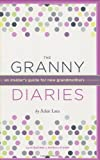 The Granny Diaries: An Insider's Guide for New Grandmothers