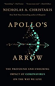 Apollo's Arrow: The Profound and Enduring Impact of Coronavirus on the Way We