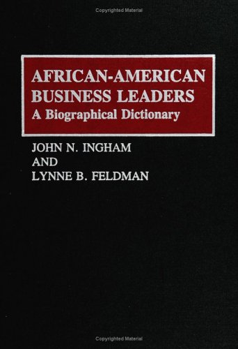 : African-American Business Leaders: A Biographical Dictionary
