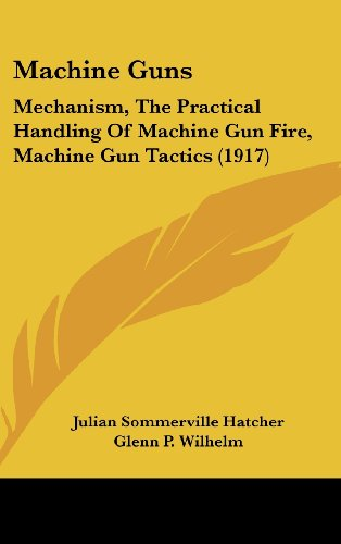 Machine Guns: Mechanism, The Practical Handling Of Machine Gun Fire, Machine Gun Tactics (1917)