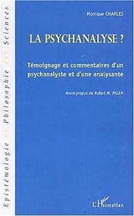 La psychanalyse ? : Témoignage et commentaires d'un psychanalyste et d'une analysante par Monique Charles