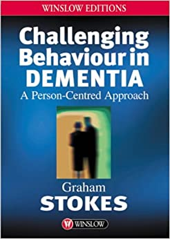 Challenging Behaviour in Dementia: A Person-centred Approach (Winslow Editions)