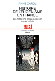 Histoire de l'eugénisme en France : Les médecins et la procréation, XIXe-XXe siècle par Anne Carol