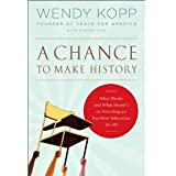 Wendy Kopp'sA Chance to Make History: What Works and What Doesn't in Providing an Excellent Education for All [Hardcover](2011)
