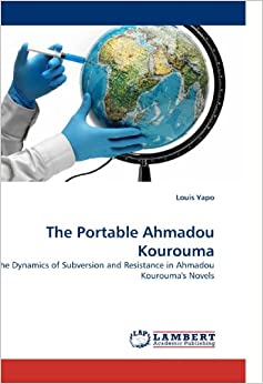 The Portable Ahmadou Kourouma: The Dynamics of Subversion and Resistance in Ahmadou Kourouma's Novels