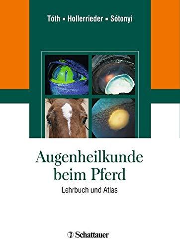 Augenheilkunde beim Pferd: Atlas und Lehrbuch