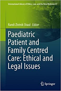 Book Paediatric Patient and Family-Centred Care: Ethical and Legal Issues (International Library of Ethics, Law, and the New Medicine)