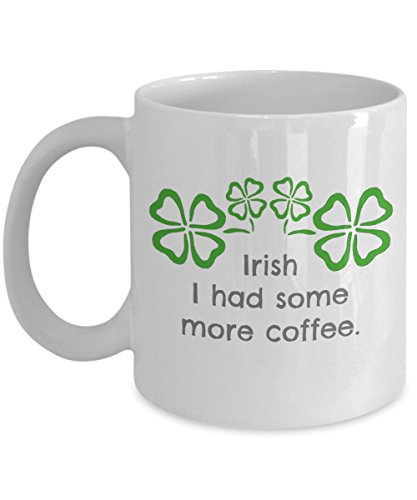 Patty O'green Costume (Funny mug for St. Patricks Day or Irish/Ireland admirers- Irish I had some more coffee with four leaf clover design- Great cup for him or her, dad, mom, friend)