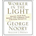 Worker in the Light: Unlock Your Five Senses and Liberate Your Limitless Potential | George Noory,William J. Birnes