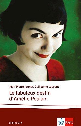 Le fabuleux destin d'Amélie Poulain: Schulausgabe für das Niveau B2. Französisches Originaldrehbuch mit Annotationen (Éditions Klett)
