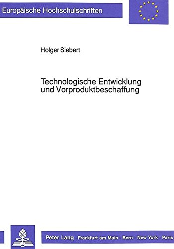 Technologische Entwicklung und Vorproduktbeschaffung (Europäische Hochschulschriften / European University Studies / Publications Universitaires Européennes) (German Edition) by Peter Lang GmbH, Internationaler Verlag der Wissenschaften