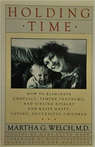 Book Holding Time: How to Eliminate Conflict, Temper Tantrums, and Sibling Rivalry and Raise Happy, Loving, Successful Children