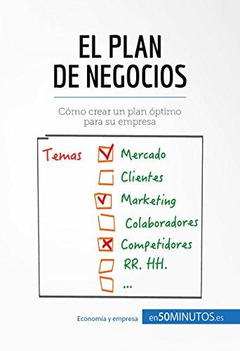 El plan de negocios: Cómo crear un plan óptimo para su empresa (Gestión y Marketing) (Spanish Edition)