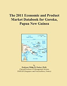 The 2011 Economic and Product Market Databook for Goroka, Papua New Guinea (Paperback)