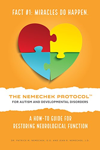 The Nemechek Protocol For Autism and Developmental Disorders: A How-To Guide to Restoring Neurological Function