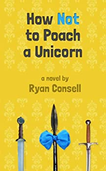 How Not to Poach a Unicorn by [Consell, Ryan]