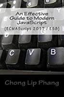 An Effective Guide to Modern JavaScript: (ECMAScript 2017 / ES 8) Front Cover