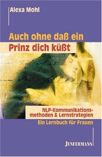 auch-ohne-dass-ein-prinz-dich-ksst-nlp-kommunikationsmethoden-lernstrategien-ein-lernbuch-fr-frauen