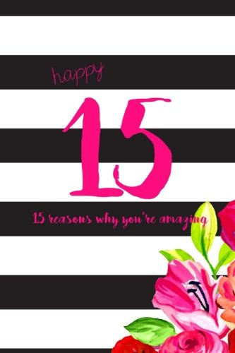 Download Happy 15: 15 Reasons Why You're Amazing, 15th Birthday Gift, Fifteenth Birthday, Quince, Quinceanera Gift PDF