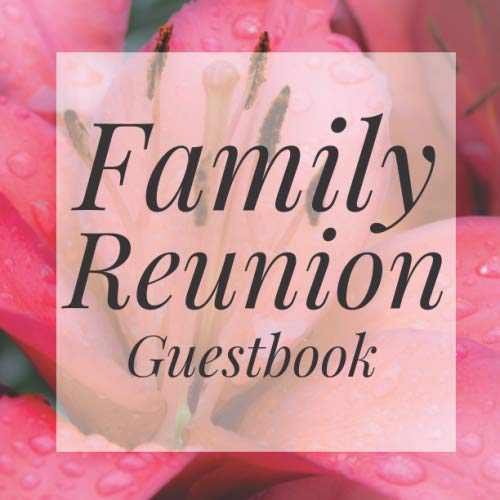 Family Reunion Guestbook: Pink Lilly Flower Guest Event Signing Book - Visitor Message Log Organizer w/ Photo Space - Name Registry Comment Advice ... Present for Special Memories/Party Reception