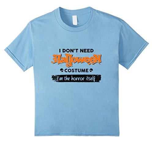 Kids Funny Shirt | Sarcastic Shirt | I Don't need Halloween Shirt 6 Baby Blue