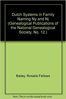 Dutch Systems in Family Naming Ny and Nj (Genealogical Publications of the National Genealogical Society, No. 12.)