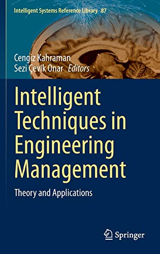 Intelligent Techniques in Engineering Management: Theory and Applications (Intelligent Systems Reference Library) (Intelligent Techniques In Engineering Management Theory And Applications)