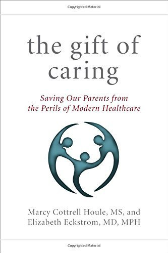 The Gift of Caring: Saving Our Parents from the Perils of Modern Healthcare by Marcy Cottrell Houle M.S. (2015-07-01)