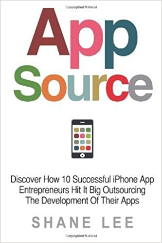 Book AppSource: Discover How 10 Successful iPhone App Entrepreneurs Hit It Big Outsourcing The Development Of Their Apps by Shane Lee (2013-07-27)