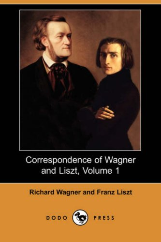Read Online Correspondence of Wagner and Liszt, Volume 1 (Dodo Press) ebook