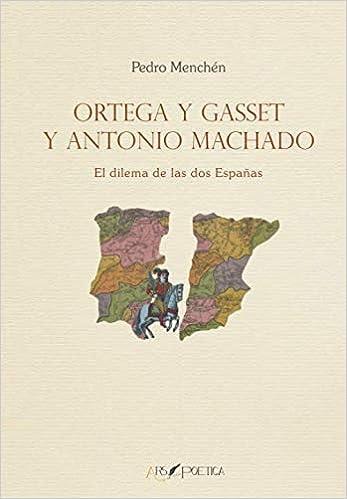 Ortega y Gasset y Antonio Machado: El dilema de las dos Españas: 9 SAPIENTIA POETICA: Amazon.es: MENCHÉN TORRES, PEDRO: Libros