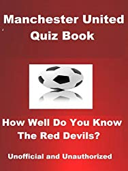 The Unofficial Manchester United Quiz Book - How Well Do You Know The Red Devils?