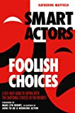 Smart Actors, Foolish Choices, Katherine Mayfield, 0823084248