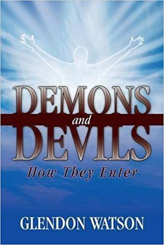 Demons and Devils: How They Enter by Glendon Watson (2015-05-27)