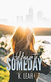 Holding on to Someday by [Leah, K.]