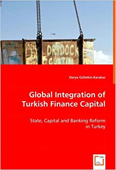 Global Integration of Turkish Finance Capital: State, Capital and Banking Reform in Turkey