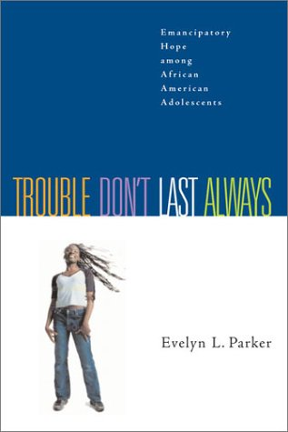 Download Trouble Don't Last Always: Emancipatory Hope Among African American Adolescents pdf epub