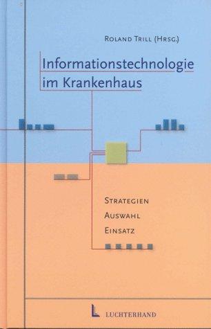 Informationstechnologie im Krankenhaus: Strategien, Auswahl, Einsatz